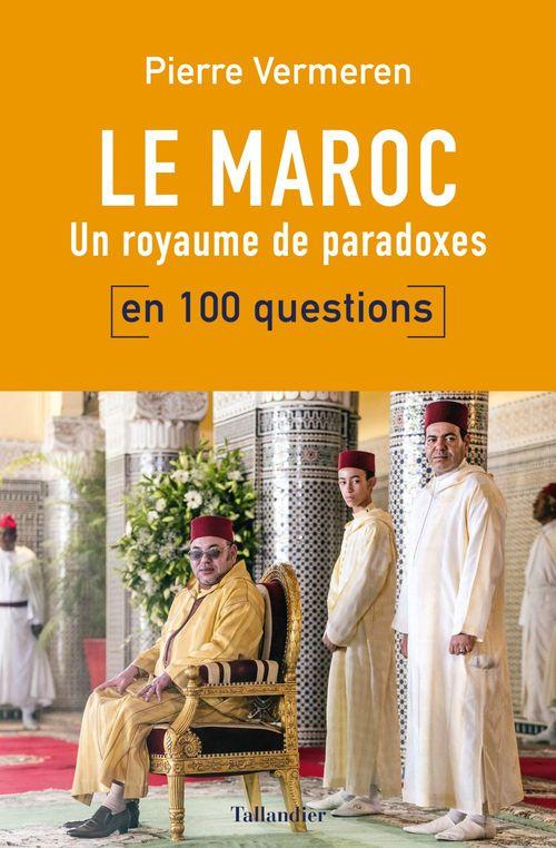 Le Maroc en 100 questions ; un royaume de paradoxes