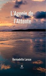L´Agonie de l´Attente  - Bernadette Laroze