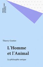 L'homme et l'animal - la philosophie antique  - Thierry Gontier