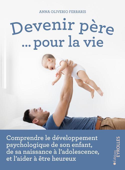 Devenir père... pour la vie ; comprendre le développement psychologique de son enfant