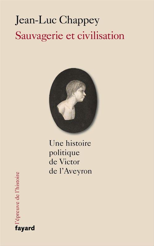 Sauvagerie et civilisation ; une histoire politique de Victor de l'Aveyron