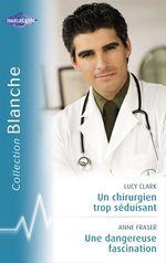 Vente Livre Numérique : Un chirurgien trop séduisant - Une dangereuse fascination (Harlequin Blanche)  - Anne Fraser - Lucy Clark