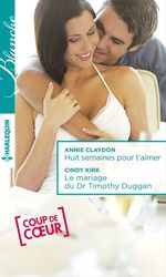 Vente Livre Numérique : Huit semaines pour t'aimer - Le mariage du Dr Timothy Duggan  - Annie Claydon - Cindy Kirk