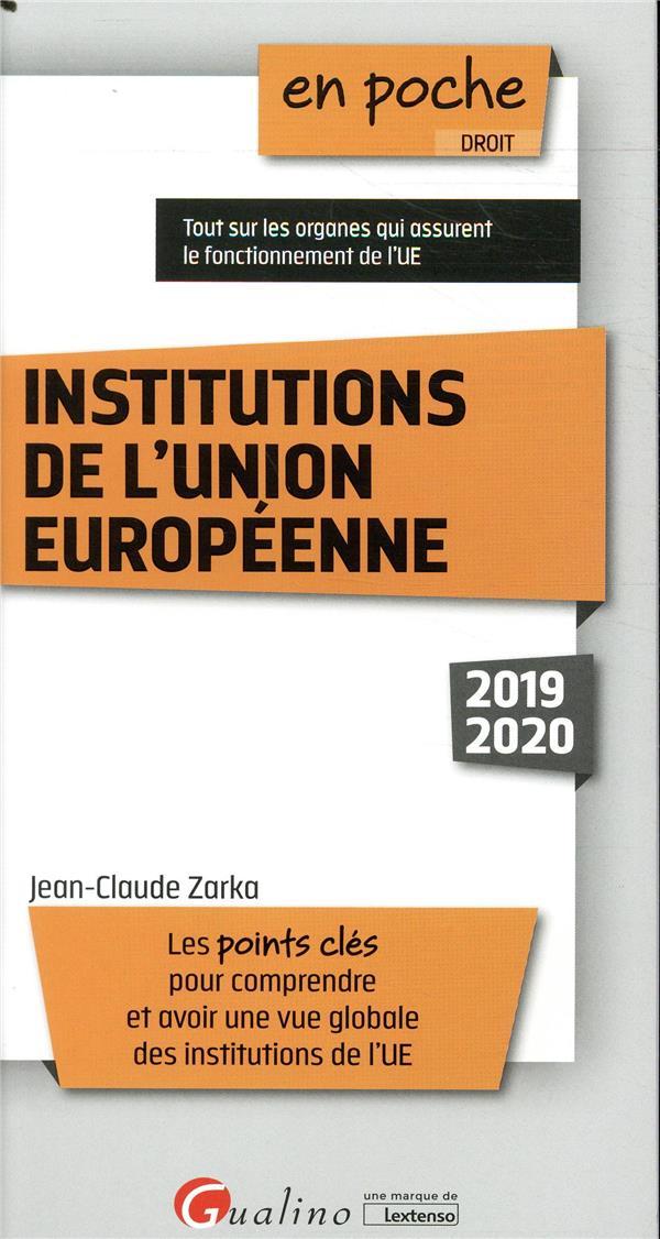 Institutions de l'Union européenne ; les points clés pour comprendre et avoie une vue globale des institutions de l'UE (édition 2019/2020)