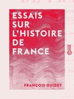 Vente EBooks : Essais sur l'histoire de France  - François GUIZOT
