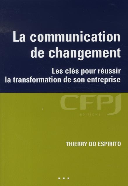La communication de changement ; les clés pour réussir la transformation de son entreprise