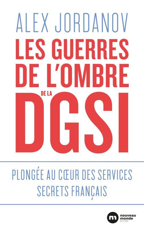 Les guerres de l'ombre de la DGSI ; plongée au coeur des services secrets français