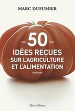 Couverture de 50 Idees Recues Sur L'Agriculture Et L'Alimentation
