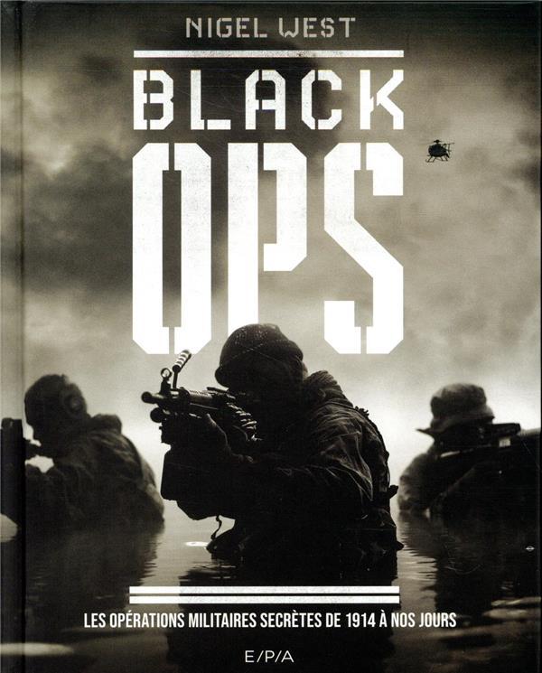 Black ops ; l'anthologie des opérations secrètes de 1914 à nos jours