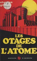 Les otages de l'atome  - Charles Gilbert