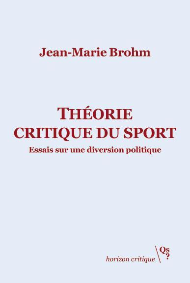 Théorie critique du sport ; essais sur une diversion politique