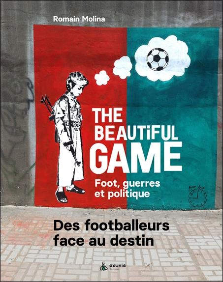 The beautiful game ; foot, guerres et politique