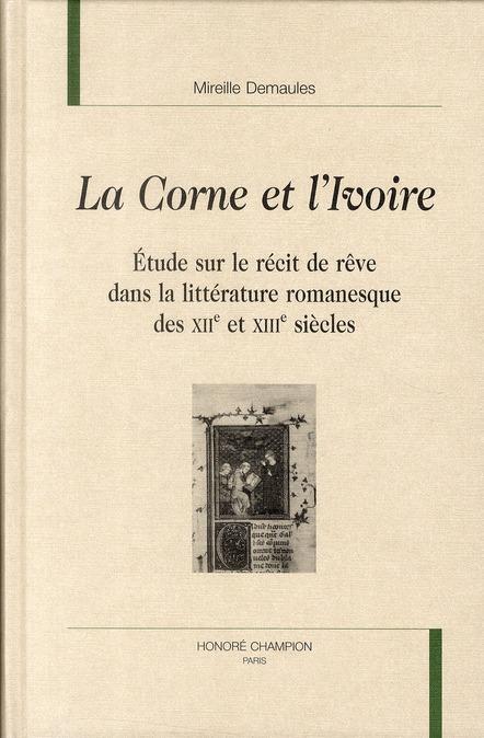 La corne et l'ivoire ; étude sur le récit de rêve dans la littérature romanesque des XII et XIII siècles