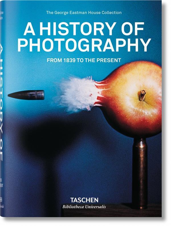 Histoire de la photographie ; de 1839 à nos jours