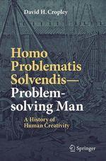Homo Problematis Solvendis-Problem-solving Man  - David H. Cropley