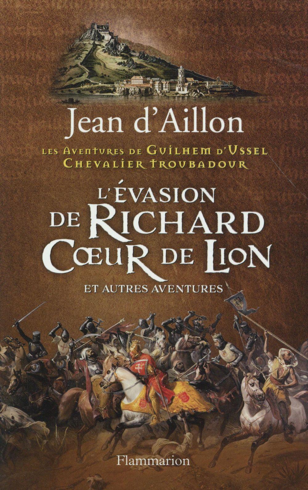Les aventures de Guilhem d'Ussel, chevalier troubadour ; l'évasion de Richard Coeur de Lion et autres aventures