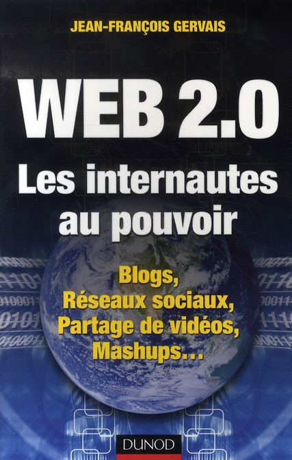 Web 2.0 ; les internautes au pouvoir ; blogs, réseaux sociaux, partages de vidéos, mashups...