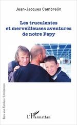 Vente Livre Numérique : Les truculentes et merveilleuses aventures de notre papy  - Jean-Jacques Cambrelin