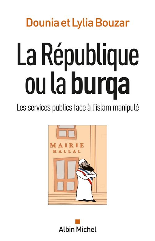 La République ou la burqa ; les services publics face à l'Islam manipulé