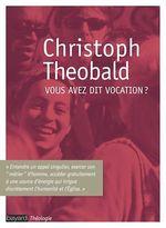 Vous avez dit vocation ?  - Christoph Théobald - Theobald C