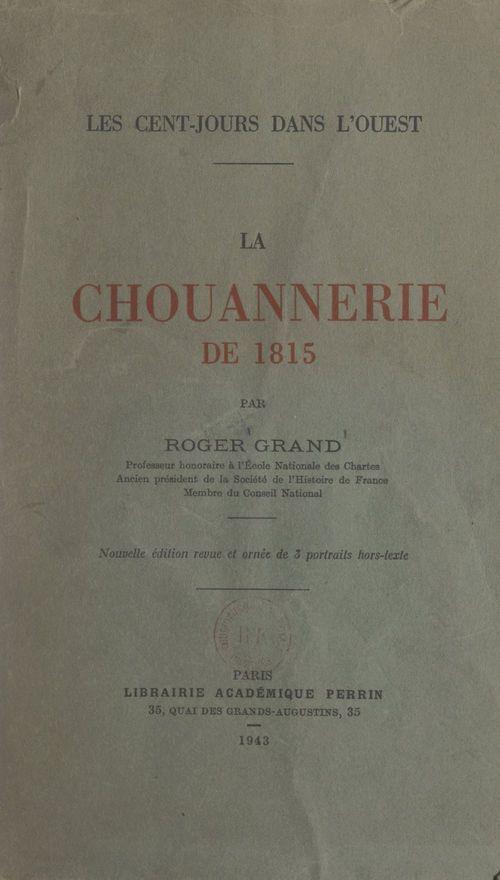 La chouannerie de 1815 : les Cent-jours dans l'Ouest  - Roger Grand
