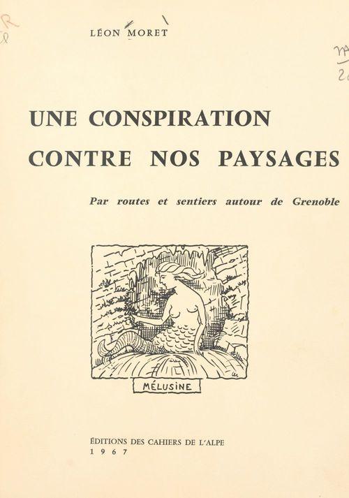 Une conspiration contre nos paysages  - Léon Moret