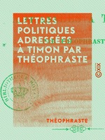 Vente EBooks : Lettres politiques adressées à Timon par Théophraste  - Théophraste