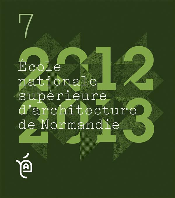 Les cahiers de l'Ecole Nationale supérieure d'architecture de Normandie t.7 ; projets de fin d'études, 2012-2013