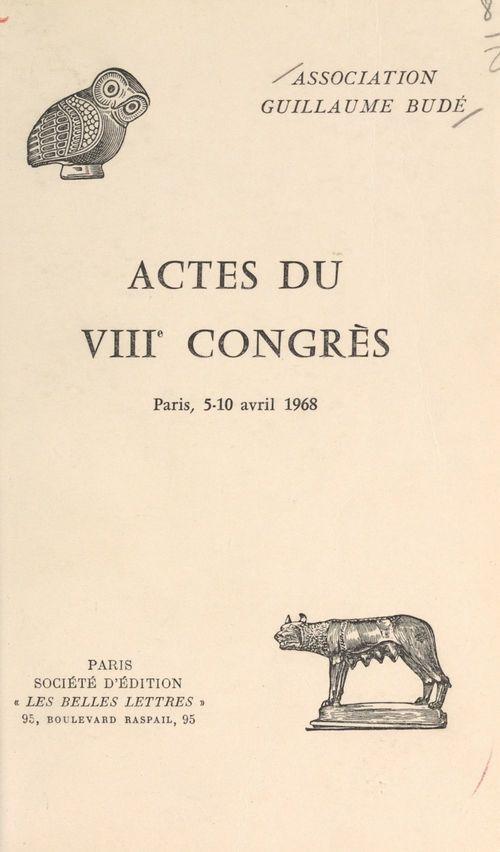 Actes du VIIIe congrès de l'Association Guillaume Budé