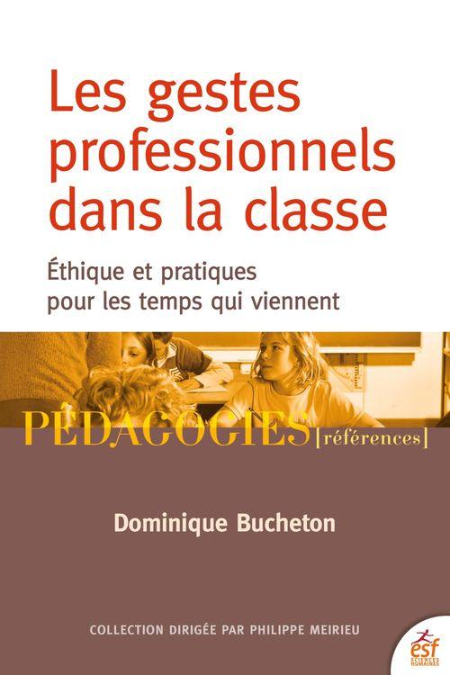 Les gestes professionnels dans la classe ; éthique et pratiques pour les temps qui viennent