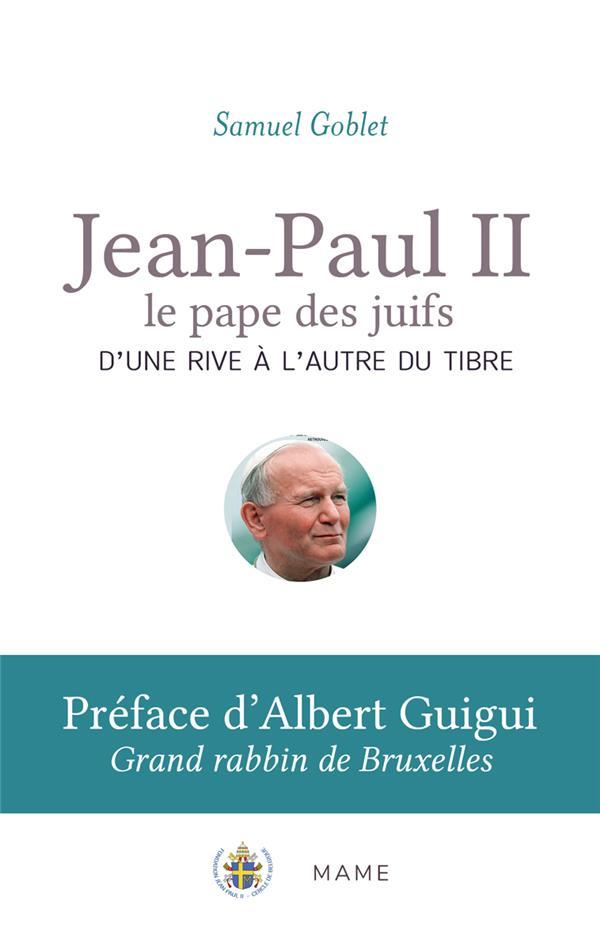 JEAN-PAUL II, LE PAPE DES JUIFS : D'UNE RIVE A L'AUTRE DU TIBRE