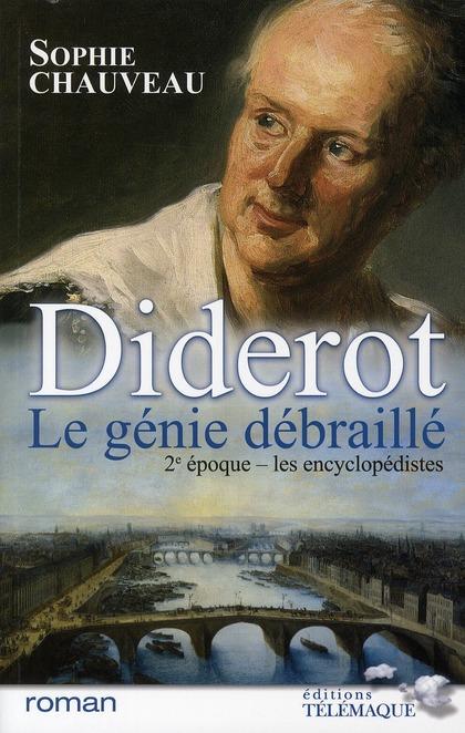 Diderot le génie débraillé t.2 ; les encyclopédistes