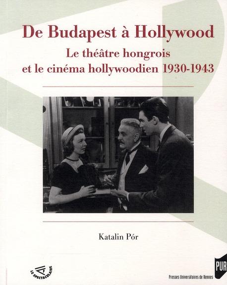 De Budapest à Hollywood ; le théâtre hongrois et le cinéma hollywoodien 1930-1943
