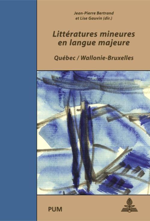 Littératures mineures en langue majeure ; Québec / Wallonie-Bruxelles