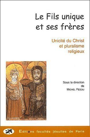 Le fils unique et ses frères ; unicité du Christ et pluralisme religieux