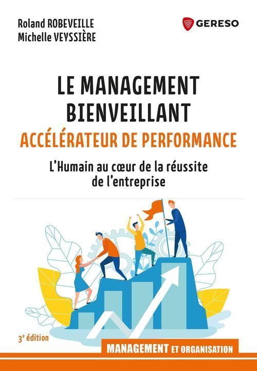 Le management bienveillant, accelerateur de performance - l'humain au coeur de la reussite de l'entr