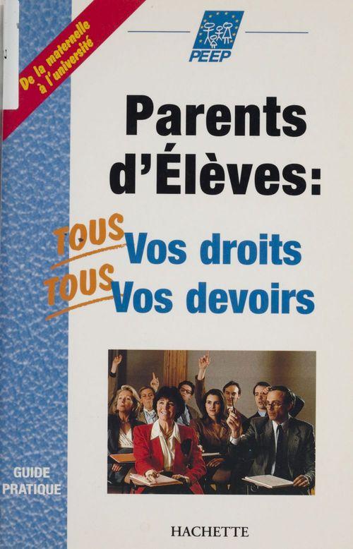 Parents d'eleves: tous vos droits, tous vos devoirs