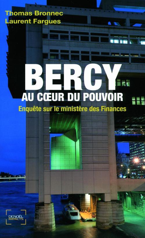 Bercy, au coeur du pouvoir ; enquête sur le ministère des finances