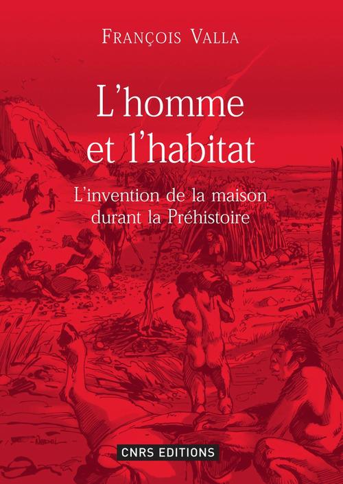 L'homme et l'habitat ; l'invention de la maison durant la préhistoire