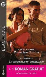 On a enlevé Christina - La vengeance en embuscade - Les menaces de l'ombre  - Lara Lacombe - B. J. Daniels - Janice Kay Johnson
