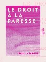 Le Droit à la paresse  - Paul LAFARGUE