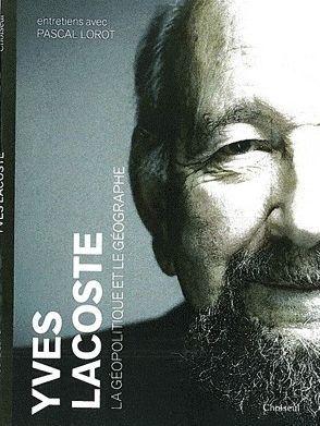 Yves Lacoste ; la géopolitique et le géographe