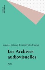 Les Archives audiovisuelles  - Collectif - Congrès national des archivistes français