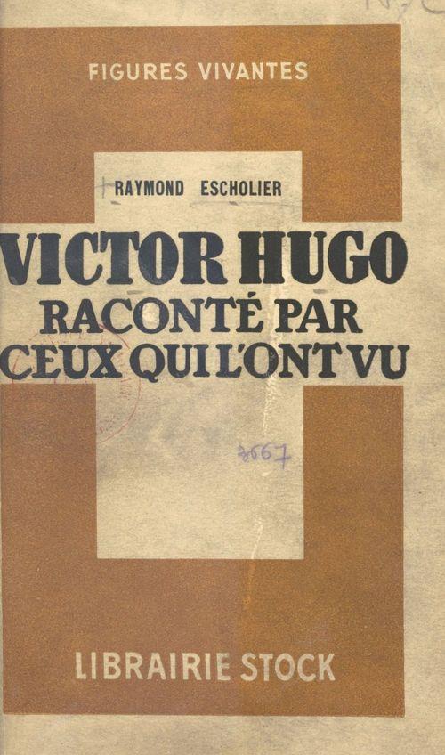Victor Hugo raconté par ceux qui l'ont vu