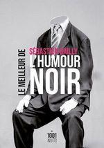 Vente Livre Numérique : Le Meilleur de l'humour noir  - Sébastien Bailly