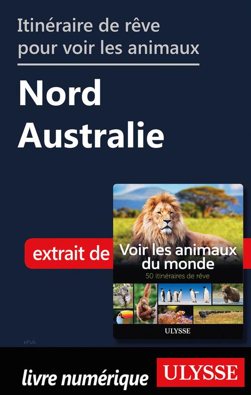 Itinéraire de rêve pour voir les animaux - Nord de l'Australie