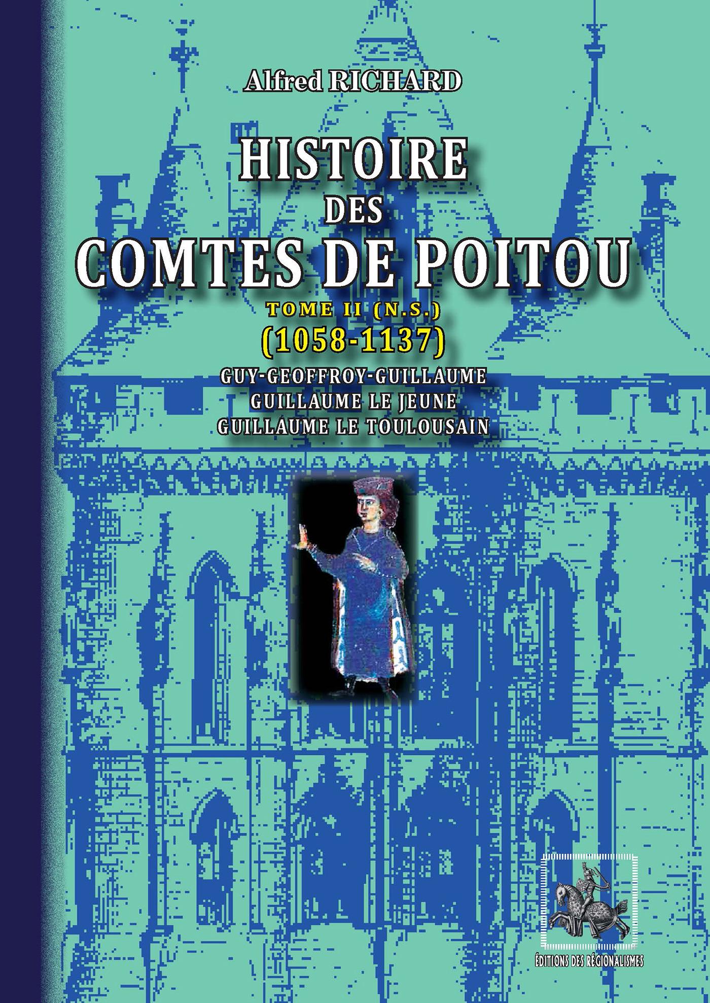 Histoire des Comtes de Poitou t.2 ; 1058-1137