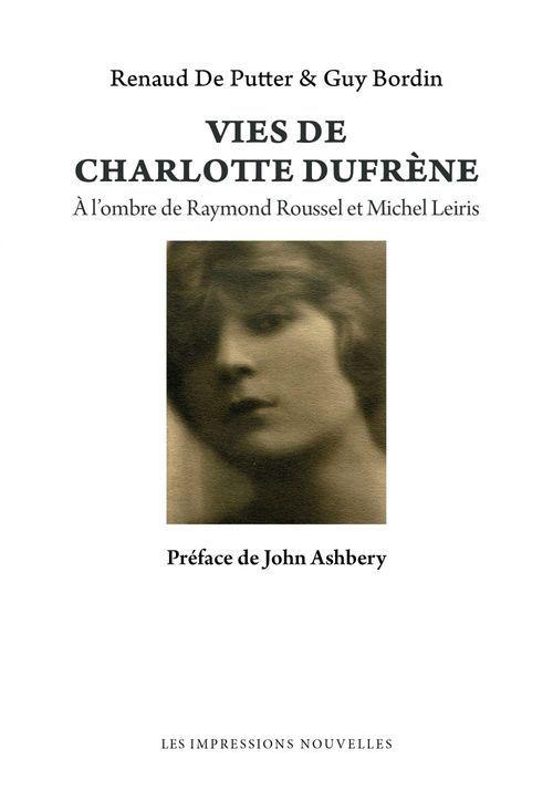 Vies de Charlotte Dufrène ; à l'ombre de Raymond Roussel et Michel Leiris