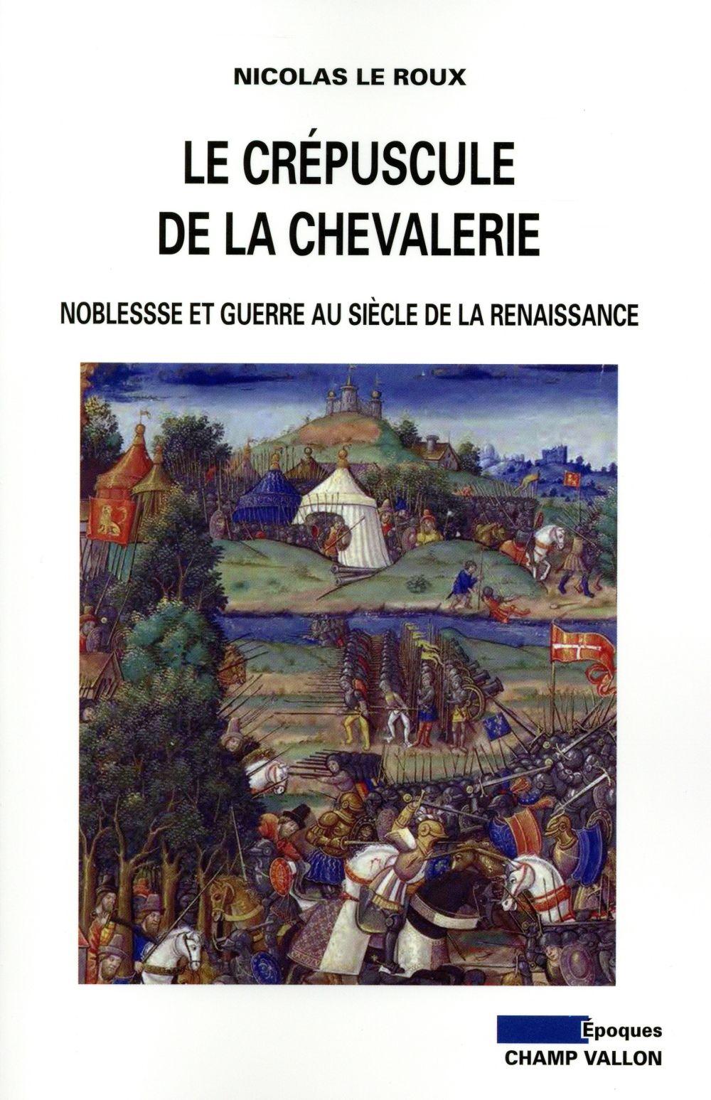 Le crépuscule de la chevalerie ; guerre et noblesse à la Renaissance