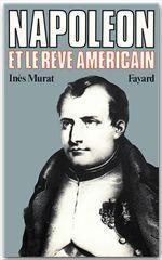 Napoléon et le rêve américain  - Inès Murat